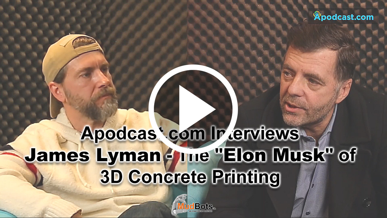 Apodcast.com Interviews James Lyman - The Elon Musk of 3D Concrete Printing