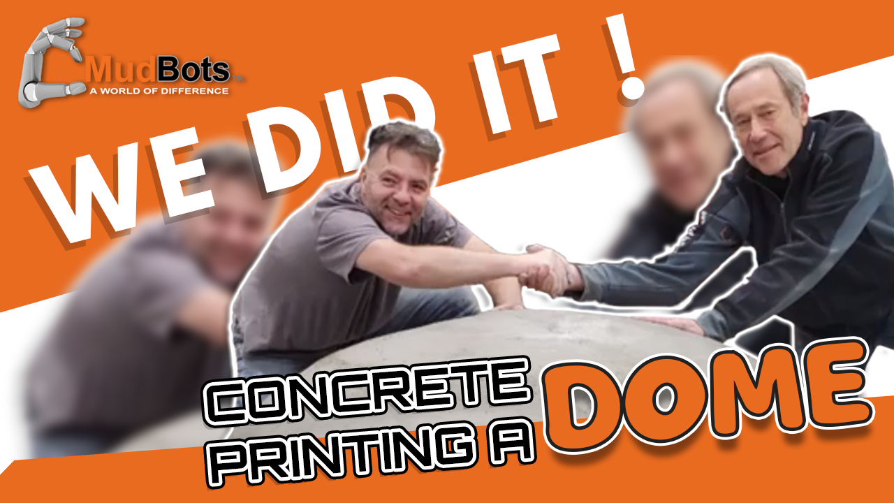 Concrete Printing a Dome with Mudbots Concrete 3D Printer